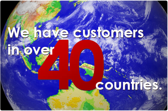 We have customers in over 40 countries worldwide