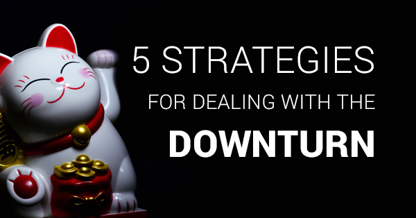 5 strategies for dealing with the downturn in your business!